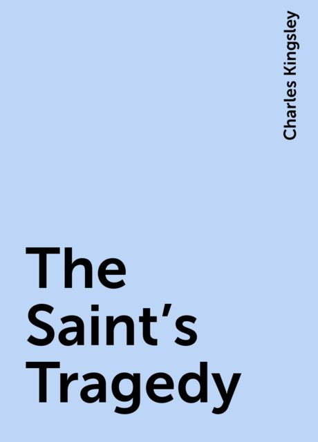 The Saint's Tragedy, Charles Kingsley