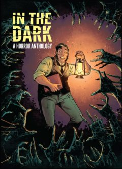 In The Dark, Sean Williams, F.Paul Wilson, Tom Taylor, Duane Swierczynski, Jo, Justin Jordan, James Tynion IV, Matthew Dow Smith, Christopher Sebela, Michael Moreci, Paul Tobin, Brian Keene, Cullen Bunn, Marguerite Bennett, Rachel Deering, Steve Seeley, Tim Seeley