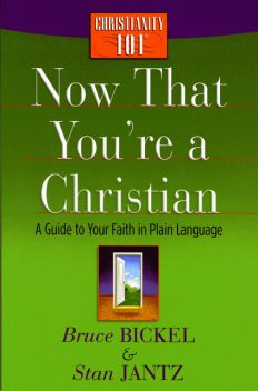 Now That You're a Christian, Bruce Bickel, Stan Jantz