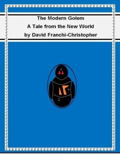 The Modern Golem: A Tale from the New World, David Franchi-Christopher