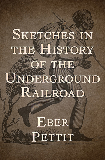 Sketches in the History of the Underground Railroad, Eber Pettit