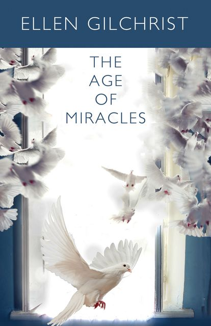 The Age of Miracles, Ellen Gilchrist