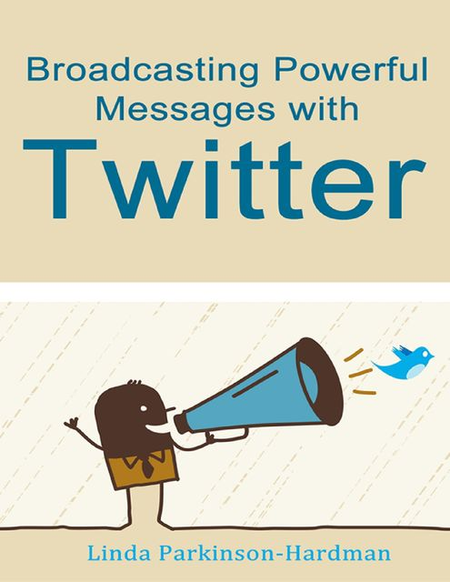 Broadcasting Powerful Messages With Twitter, Linda Parkinson-Hardman