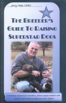 BREEDER'S GUIDE TO RAISING SUPERSTAR DOGS, Jerry Hope