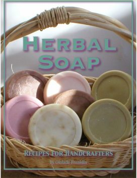 Herbal Soap : Recipes For Handcrafters, Ololade Franklin