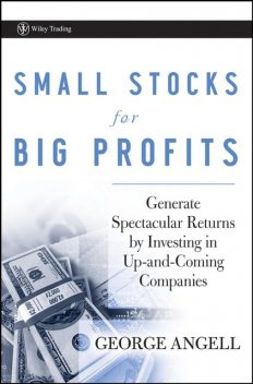 Small Stocks for Big Profits, George Angell