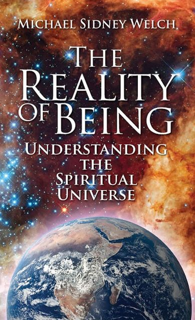 The Reality of Being, Michael S.Welch