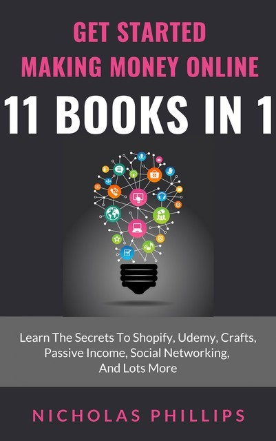 Get Started Making Money Online – 11 Books In 1, Nicholas Phillips