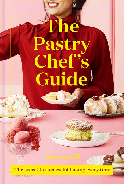 The Pastry Chef's Guide, Ravneet Gill
