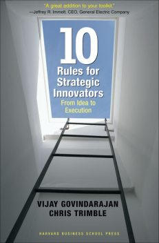 Ten Rules for Strategic Innovators, Chris Trimble, Vijay Govindarajan