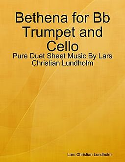 Bethena for Bb Trumpet and Cello – Pure Duet Sheet Music By Lars Christian Lundholm, Lars Christian Lundholm