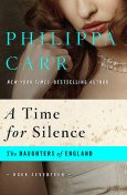 A Time for Silence, Philippa Carr