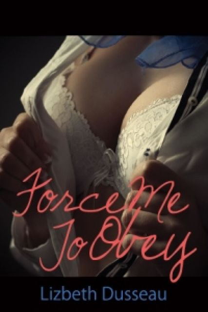 Force Me To Obey, Lizbeth Dusseau
