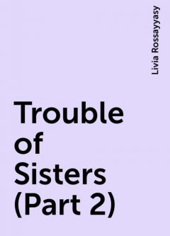 Trouble of Sisters (Part 2), Livia Rossayyasy
