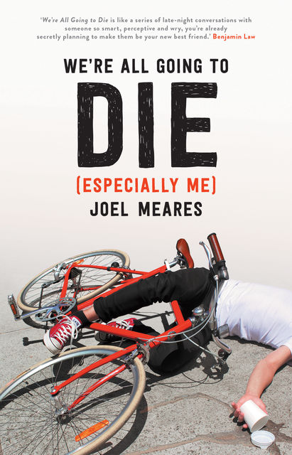 We're All Going to Die (Especially Me), Joel Meares