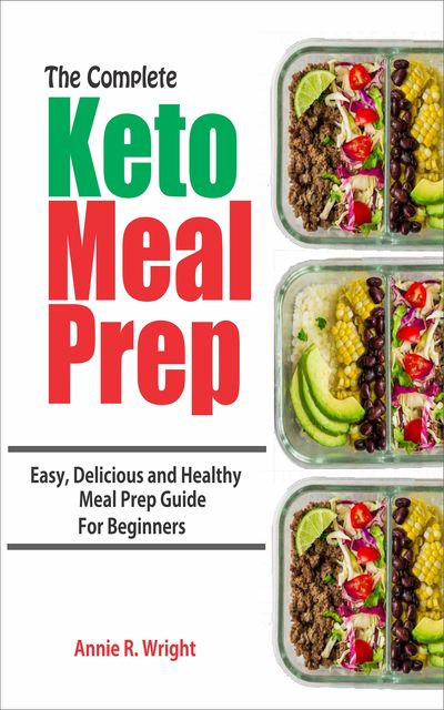 The Complete Keto Meal Prep, Annie R. Wright