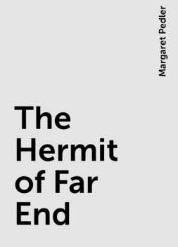 The Hermit of Far End, Margaret Pedler