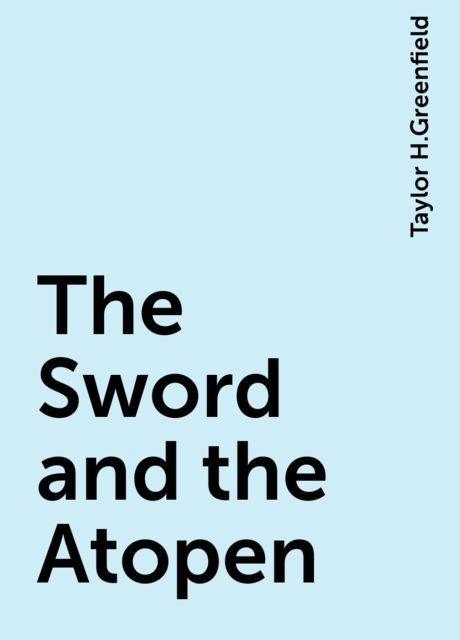 The Sword and the Atopen, Taylor H.Greenfield
