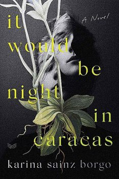 It Would Be Night in Caracas, Elizabeth Bryer, Karina Sainz Borgo
