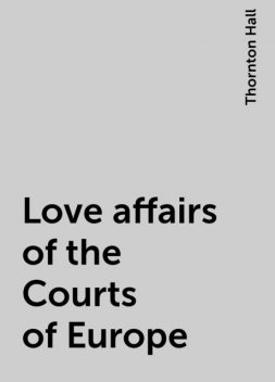 Love affairs of the Courts of Europe, Thornton Hall