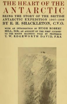 The Heart of the Antarctic, Sir Ernest Henry Shackleton