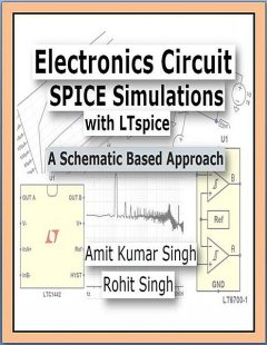 Electronics Circuit SPICE Simulations with LTspice: A Schematic Based Approach (Beginner Book 1), Singh, Amit Kumar, Rohit