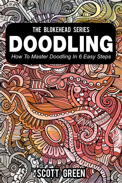 Doodling : How To Master Doodling In 6 Easy Steps, Scott Green