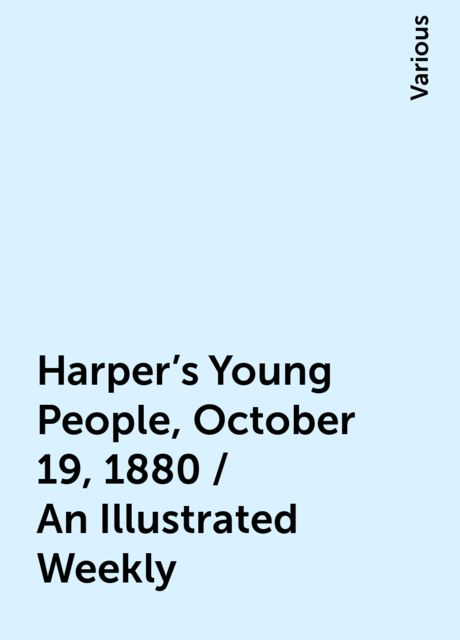 Harper's Young People, October 19, 1880 / An Illustrated Weekly, Various