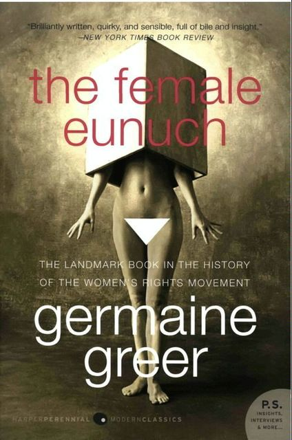 The Female Eunuch, Germaine Greer