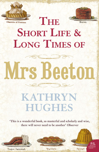 The Short Life and Long Times of Mrs Beeton (Text Only), Kathryn Hughes