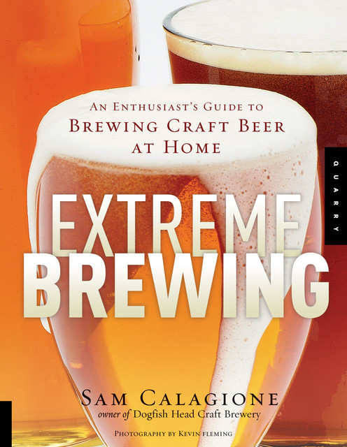 Extreme Brewing with 14 New Homebrew Recipes, Sam Calagione