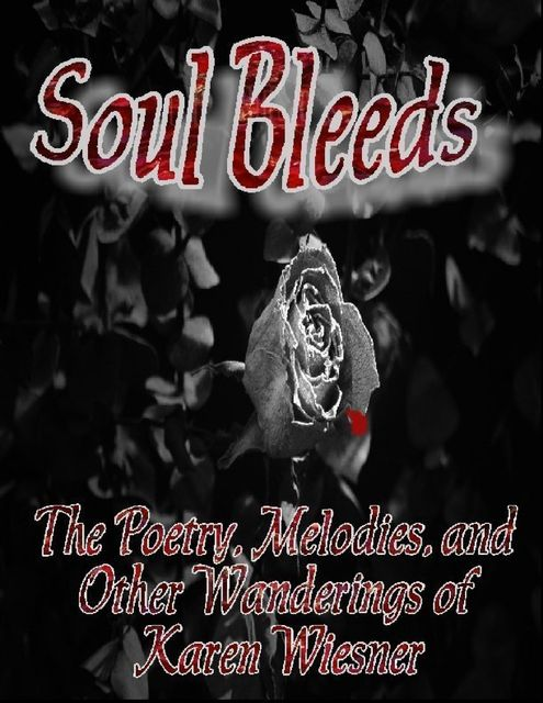 Soul Bleeds – The Poetry, Melodies, and Other Wanderings of Karen Wiesner, http:, www.karenwiesner.com Karen Wiesner