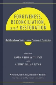 Forgiveness, Reconciliation, and Restoration, Geoffrey Sutton, Martin William Mittelstadt