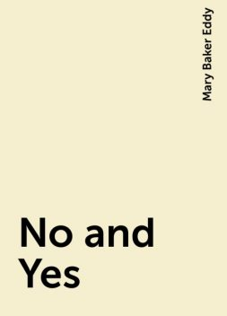No and Yes, Mary Baker Eddy