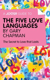 A Joosr Guide to… The Five Love Languages by Gary Chapman, Joosr