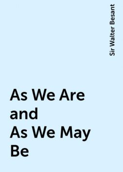As We Are and As We May Be, Sir Walter Besant