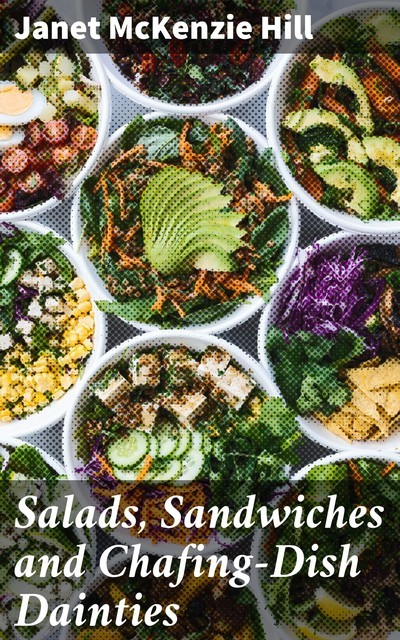 Salads, Sandwiches and Chafing-Dish Dainties, Janet McKenzie Hill