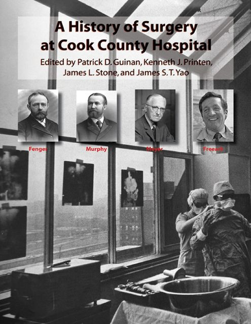 A History of Surgery at Cook County Hospital, James Yao, James Stone, Kenneth J.Printen, Patrick D.Guinan