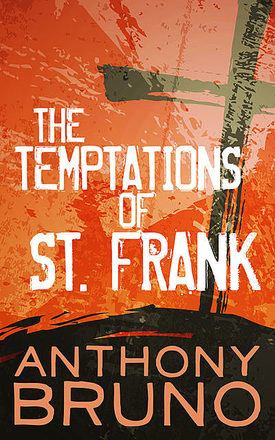 The Temptations of St. Frank, Anthony Bruno