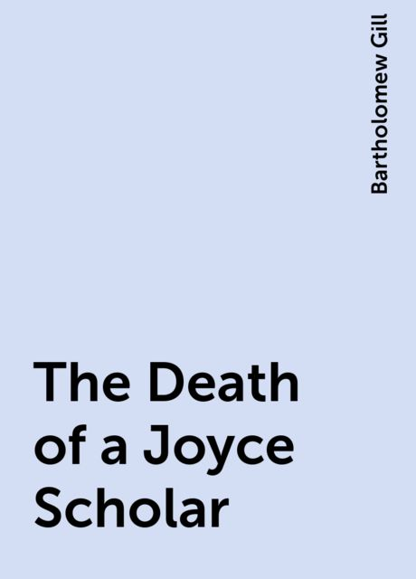 The Death of a Joyce Scholar, Bartholomew Gill