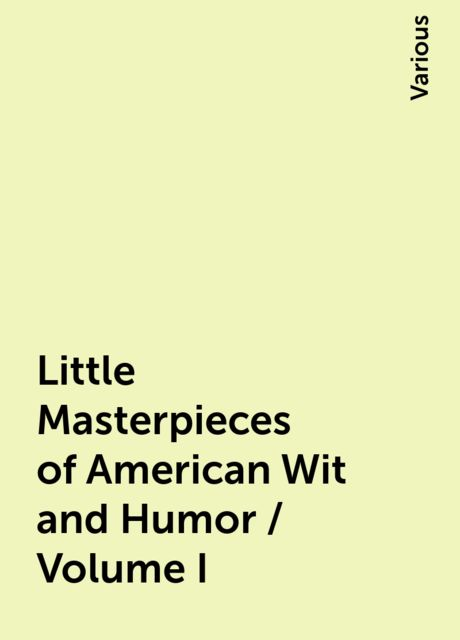 Little Masterpieces of American Wit and Humor / Volume I, Various