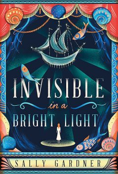 Invisible in a Bright Light, Sally Gardner