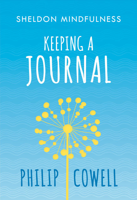 Sheldon Mindfulness: Keeping a Mindful Journal, Philip Cowell