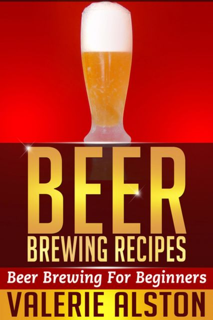 Beer Brewing Recipes, Valerie Alston
