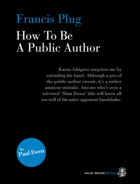 Francis Plug – How To Be A Public Author, Paul Ewen