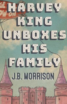 Harvey King Unboxes His Family, J.B. Morrison