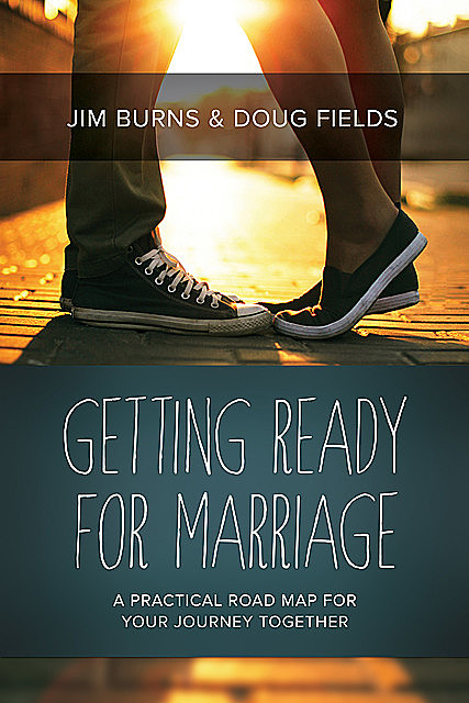 Getting Ready for Marriage, Doug Fields, Jim Burns
