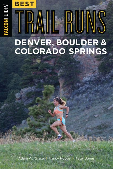 Best Trail Runs Denver, Boulder & Colorado Springs, Peter Jones, Adam Chase, Nancy Hobbs