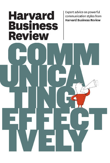 Harvard Business Review on Communicating Effectively, Harvard Business Review