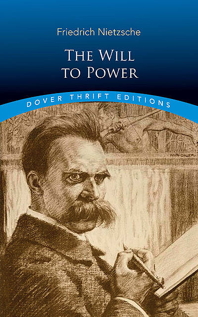 The Will to Power, Friedrich Nietzsche